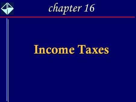 1 Income Taxes chapter chapter 16. 2 1. Understand the concept of deferred taxes and the distinction between permanent and temporary differences. 2. Compute.