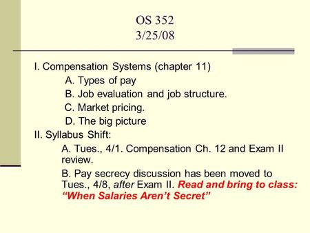 OS 352 3/25/08 I. Compensation Systems (chapter 11) A. Types of pay B. Job evaluation and job structure. C. Market pricing. D. The big picture II. Syllabus.