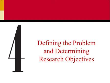 Defining the Problem and Determining Research Objectives.