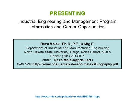 Reza Maleki, Ph.D., P.E., C.Mfg.E. Department of Industrial and Manufacturing Engineering North Dakota State University, Fargo, North Dakota 58105 Phone: