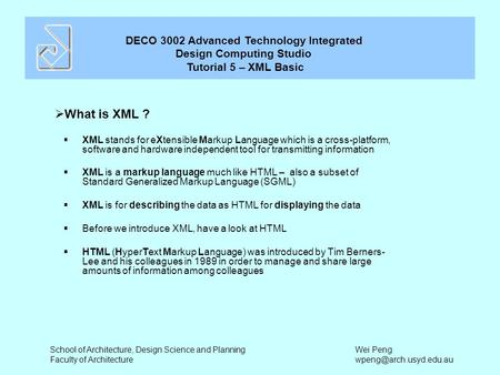 DECO 3002 Advanced Technology Integrated Design Computing Studio Tutorial 5 – XML Basic School of Architecture, Design Science and Planning Faculty of.