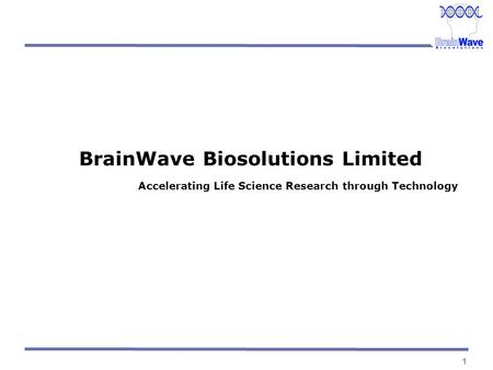 1 BrainWave Biosolutions Limited Accelerating Life Science Research through Technology.