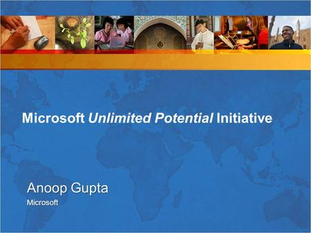 Anoop Gupta Microsoft Microsoft Unlimited Potential Initiative.