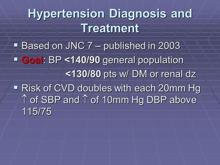 Hypertension Diagnosis and Treatment  Based on JNC 7 – published in 2003  Goal: BP