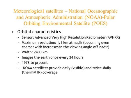 Meteorological satellites – National Oceanographic and Atmospheric Administration (NOAA)-Polar Orbiting Environmental Satellite (POES) Orbital characteristics.