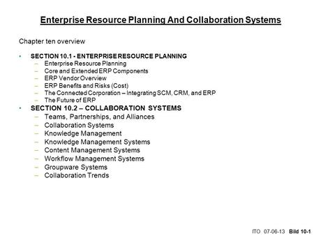 ITO 07-06-13 Bild 10-1 Enterprise Resource Planning And Collaboration Systems Chapter ten overview SECTION 10.1 - ENTERPRISE RESOURCE PLANNING –Enterprise.