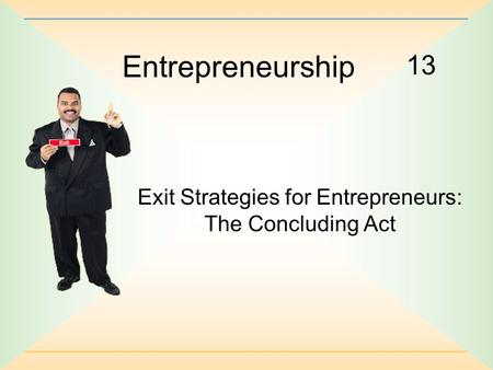 13 Entrepreneurship Exit Strategies for Entrepreneurs: The Concluding Act.
