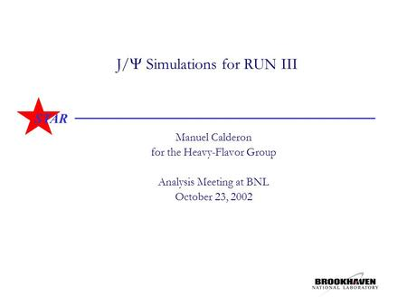 STAR J/  Simulations for RUN III Manuel Calderon for the Heavy-Flavor Group Analysis Meeting at BNL October 23, 2002.