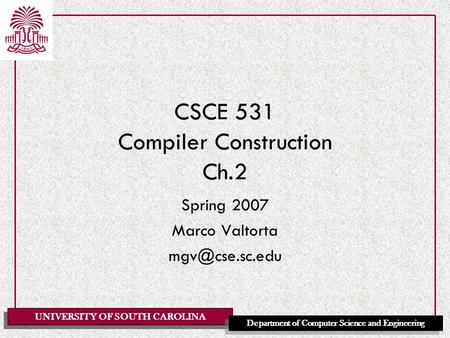 UNIVERSITY OF SOUTH CAROLINA Department of Computer Science and Engineering CSCE 531 Compiler Construction Ch.2 Spring 2007 Marco Valtorta