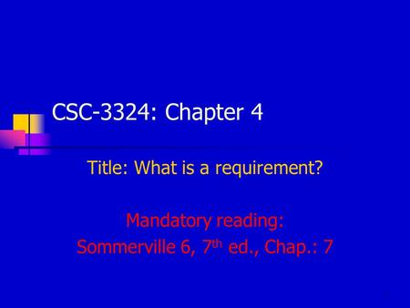 1 CSC-3324: Chapter 4 Title: What is a requirement? Mandatory reading: Sommerville 6, 7 th ed., Chap.: 7.