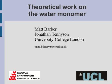 Theoretical work on the water monomer Matt Barber Jonathan Tennyson University College London
