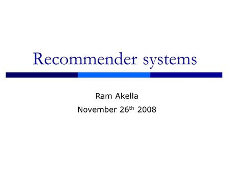 Recommender systems Ram Akella November 26 th 2008.