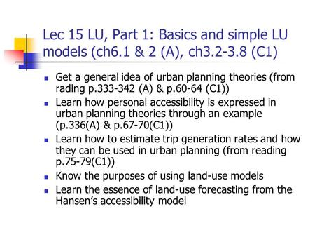 Lec 15 LU, Part 1: Basics and simple LU models (ch6.1 & 2 (A), ch3.2-3.8 (C1) Get a general idea of urban planning theories (from rading p.333-342 (A)