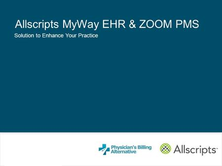 Copyright © 2010 Allscripts Healthcare Solutions, Inc. Allscripts MyWay Solution to Enhance your Business Allscripts MyWay EHR & ZOOM PMS Solution to Enhance.
