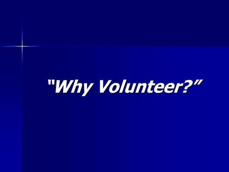 """Why Volunteer?"". Be A Volunteer and Experience the Power of 4-H! The State, County and Local 4-H program is a dynamic organization that reaches out to."