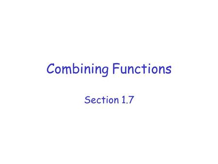 Combining Functions Section 1.7. Objectives Determine the domain and range (where possible) of a function given as an equation. Add, subtract, multiply,