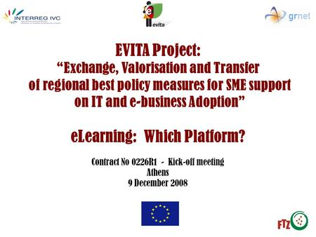 "EVITA Project: ""Exchange, Valorisation and Transfer of regional best policy measures for SME support on IT and e-business Adoption"" eLearning: Which Platform?"