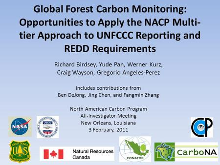 Global Forest Carbon Monitoring: Opportunities to Apply the NACP Multi- tier Approach to UNFCCC Reporting and REDD Requirements Richard Birdsey, Yude Pan,