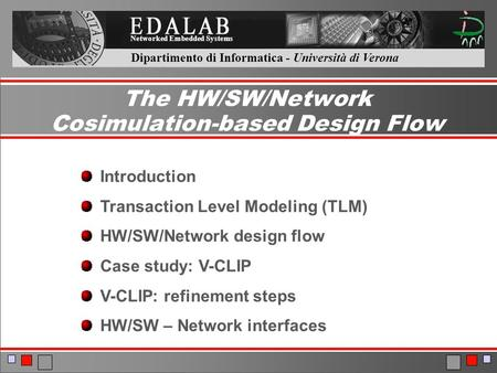Dipartimento di Informatica - Università di Verona Networked Embedded Systems The HW/SW/Network Cosimulation-based Design Flow Introduction Transaction.