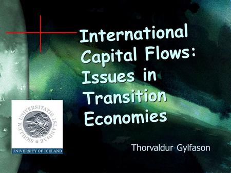 International Capital Flows: Issues in Transition Economies Thorvaldur Gylfason.