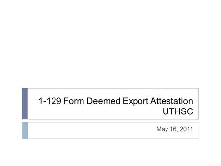 1-129 Form Deemed Export Attestation UTHSC May 16, 2011.