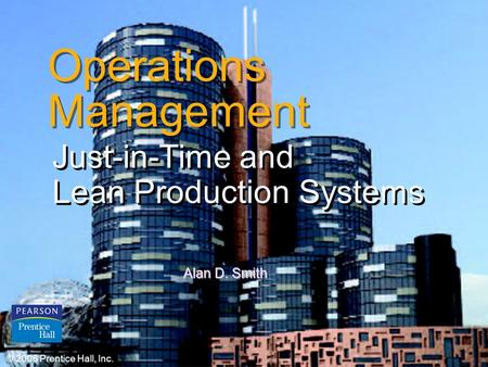 © 2006 Prentice Hall, Inc.16 – 1 Operations Management Just-in-Time and Lean Production Systems Just-in-Time and Lean Production Systems © 2006 Prentice.
