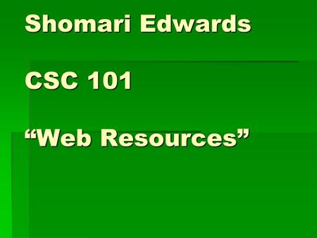 "Shomari Edwards CSC 101 ""Web Resources"". OUTLINE DEFNITIONS: - BLOGS - BLOGS - WHITE PAPERS - WHITE PAPERS - DOWNLOADS - DOWNLOADS - REVIEWS - REVIEWS."