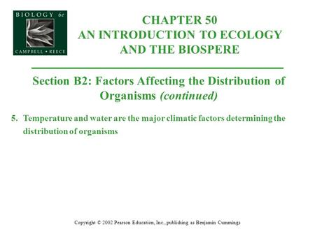 CHAPTER 50 AN INTRODUCTION TO ECOLOGY AND THE BIOSPERE Copyright © 2002 Pearson Education, Inc., publishing as Benjamin Cummings Section B2: Factors Affecting.
