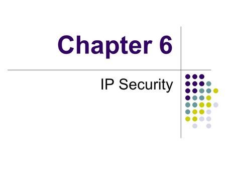 Chapter 6 IP Security. Outline Internetworking and Internet Protocols (Appendix 6A) IP Security Overview IP Security Architecture Authentication Header.