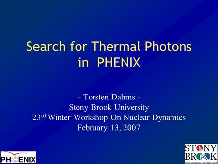 Search for Thermal Photons in PHENIX - Torsten Dahms - Stony Brook University 23 rd Winter Workshop On Nuclear Dynamics February 13, 2007.