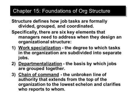 Chapter 15: Foundations of Org Structure Structure defines how job tasks are formally divided, grouped, and coordinated. Specifically, there are six key.