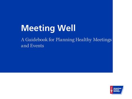 Meeting Well A Guidebook for Planning Healthy Meetings and Events.