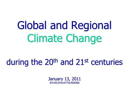 Global and Regional Climate Change during the 20 th and 21 st centuries January 13, 2011 ENVIR/SMA/ATMS/ESS585 Amy Snover, ATMS 585 2003.