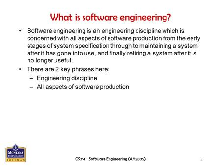 CS351 - Software Engineering (AY2005)1 What is software engineering? Software engineering is an engineering discipline which is concerned with all aspects.