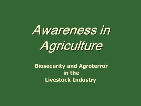 Awareness in Agriculture Biosecurity and Agroterror in the Livestock Industry.