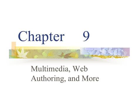 Chapter 9 Multimedia, Web Authoring, and More. Multimedia Multimedia integrates all kinds of information. Pages are linked by buttons. Story boards show.