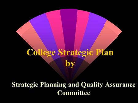 College Strategic Plan by Strategic Planning and Quality Assurance Committee.