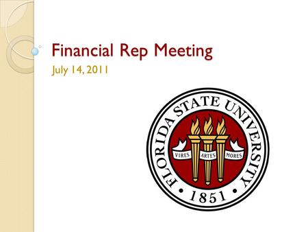Financial Rep Meeting July 14, 2011. OPENING REMARKS & BUDGET UPDATE RALPH ALVAREZ 2.