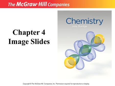 Copyright © The McGraw-Hill Companies, Inc. Permission required for reproduction or display. Chapter 4 Image Slides.