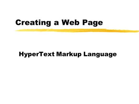 Creating a Web Page HyperText Markup Language. HTML Documents  Created using any text editor  Notepad  Vi, Pico, or Emacs  If using word-processor,