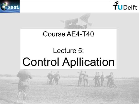 Course AE4-T40 Lecture 5: Control Apllication