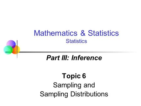 Part III: Inference Topic 6 Sampling and Sampling Distributions
