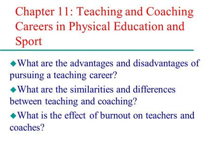Chapter 11: Teaching and Coaching Careers in Physical Education and Sport What are the advantages and disadvantages of pursuing a teaching career? What.