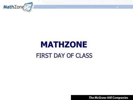 MATHZONE FIRST DAY OF CLASS. First Day of Class Materials Walkthrough of Student Registration Walkthrough of Student Registration How to use Self-Study.