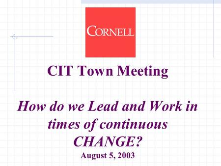 CIT Town Meeting How do we Lead and Work in times of continuous CHANGE