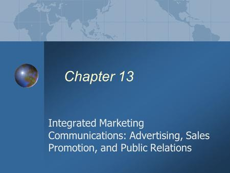Chapter 13 Integrated Marketing Communications: Advertising, Sales Promotion, and Public Relations.