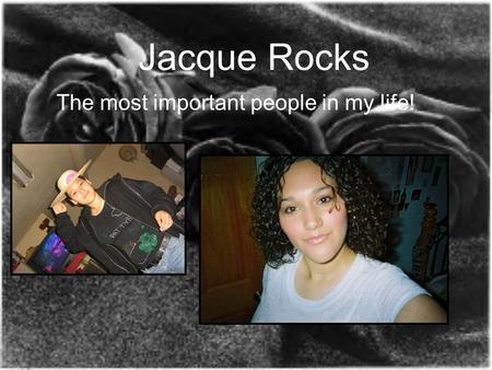 Jacque Rocks The most important people in my life!