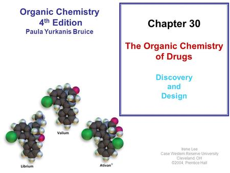 Organic Chemistry 4 th Edition Paula Yurkanis Bruice Irene Lee Case Western Reserve University Cleveland, OH ©2004, Prentice Hall Chapter 30 The Organic.