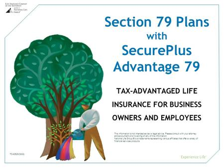 1 Section 79 Plans with SecurePlus Advantage 79 TAX-ADVANTAGED LIFE INSURANCE FOR BUSINESS OWNERS AND EMPLOYEES TC42529(0808) This information is not intended.