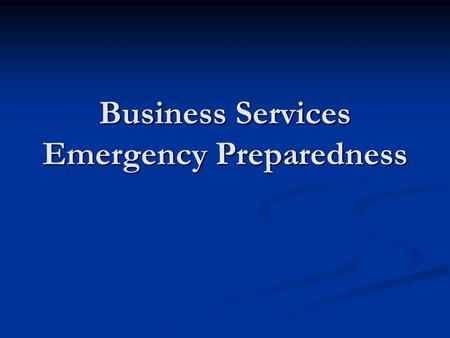 Business Services Emergency Preparedness. Agenda Emergencies Emergencies Business Continuation Business Continuation University Plan University Plan Building.